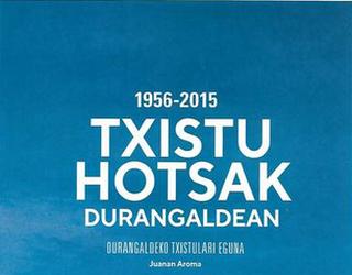 1956-2015 Txistu Hotsak Durangaldean